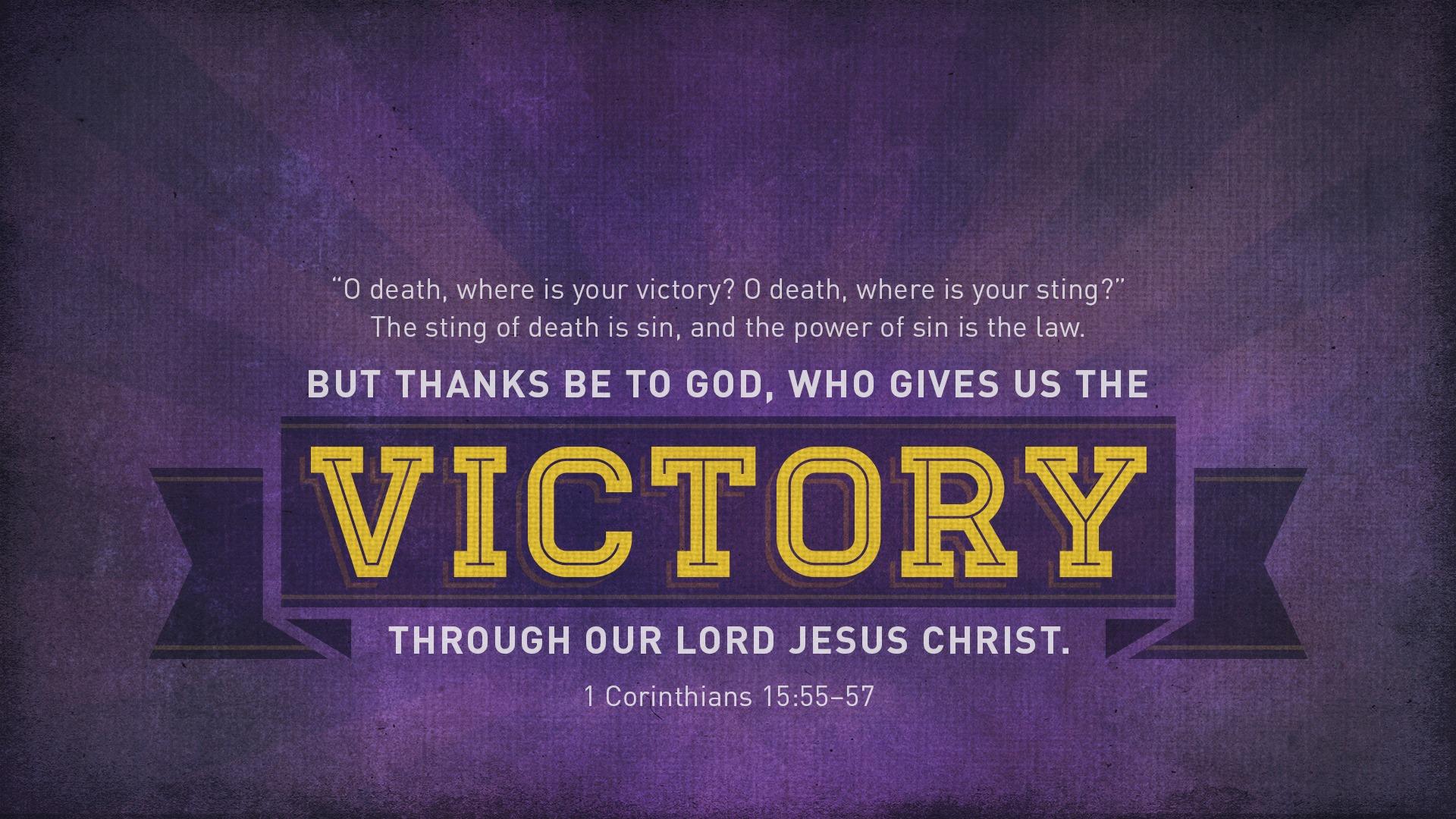 1 Corinthians 155758 NIV  But thanks be to God! He